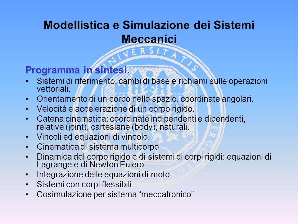 Modellistica e Simulazione dei Sistemi Meccanici Programma in sintesi. Sistemi di riferimento, cambi di base e richiami sulle operazioni vettoriali. O