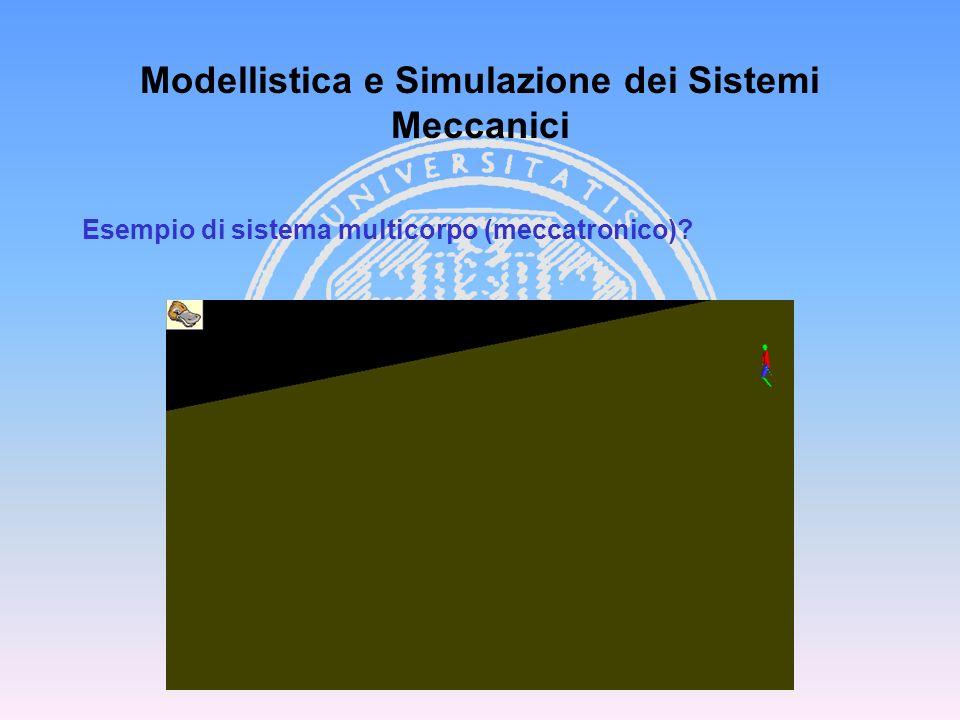 Modellistica e Simulazione dei Sistemi Meccanici Esempi di sistemi multicorpo