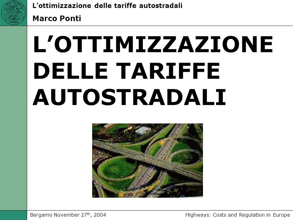 Highways: Costs and Regulation in EuropeBergamo November 27 th, 2004 Lottimizzazione delle tariffe autostradali Marco Ponti LOTTIMIZZAZIONE DELLE TARIFFE AUTOSTRADALI