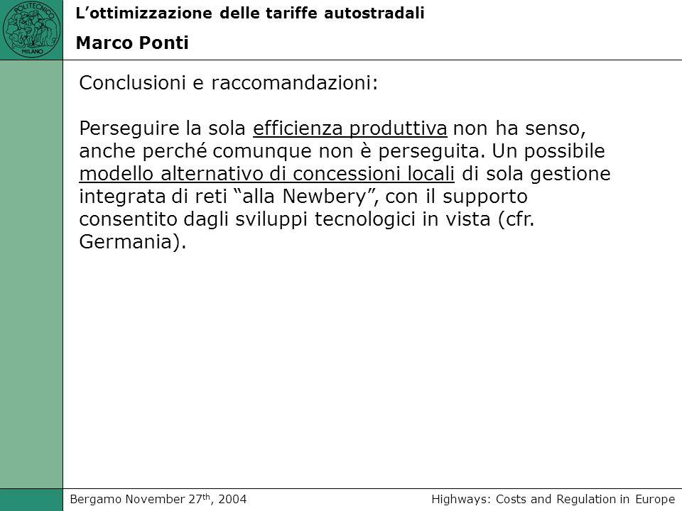 Highways: Costs and Regulation in EuropeBergamo November 27 th, 2004 Lottimizzazione delle tariffe autostradali Marco Ponti Conclusioni e raccomandazioni: Perseguire la sola efficienza produttiva non ha senso, anche perché comunque non è perseguita.