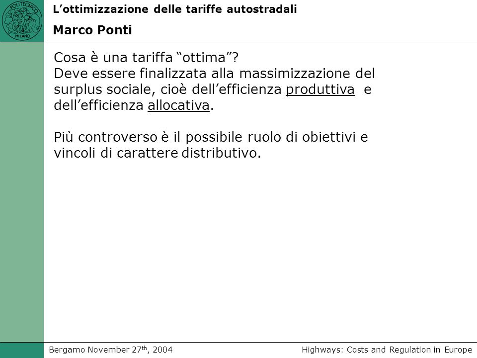 Highways: Costs and Regulation in EuropeBergamo November 27 th, 2004 Lottimizzazione delle tariffe autostradali Marco Ponti Cosa è una tariffa ottima.