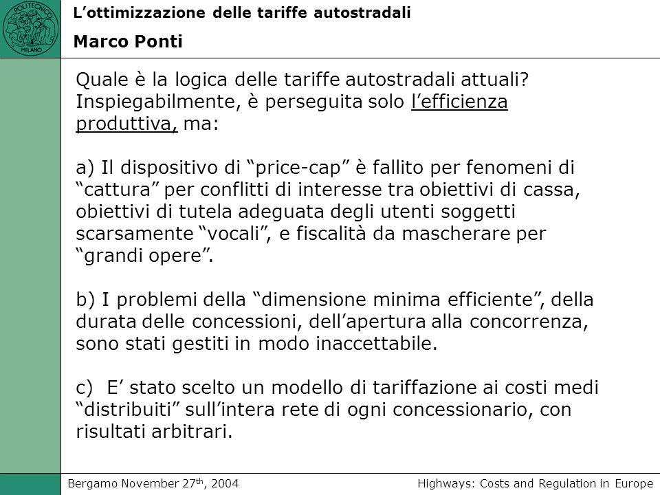 Highways: Costs and Regulation in EuropeBergamo November 27 th, 2004 Lottimizzazione delle tariffe autostradali Marco Ponti Quale è la logica delle tariffe autostradali attuali.