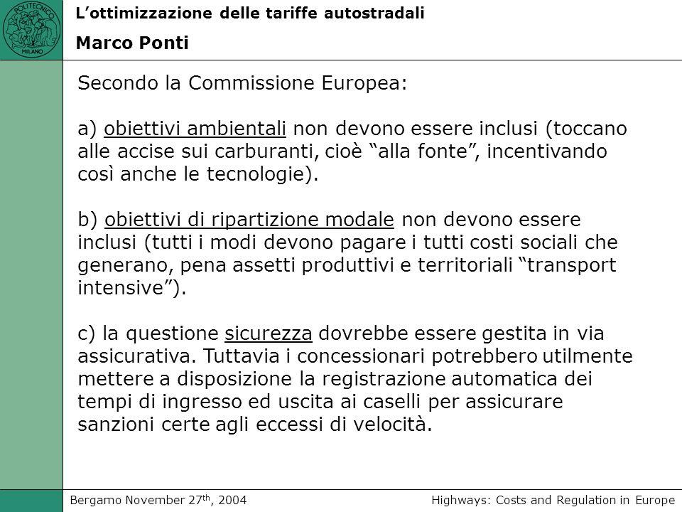 Highways: Costs and Regulation in EuropeBergamo November 27 th, 2004 Lottimizzazione delle tariffe autostradali Marco Ponti Secondo la Commissione Europea: a) obiettivi ambientali non devono essere inclusi (toccano alle accise sui carburanti, cioè alla fonte, incentivando così anche le tecnologie).