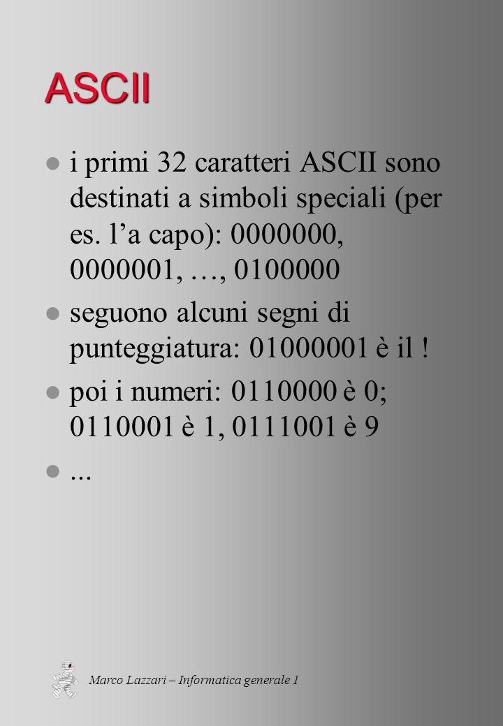 Marco Lazzari – Informatica generale 1 ASCII l i primi 32 caratteri ASCII sono destinati a simboli speciali (per es.