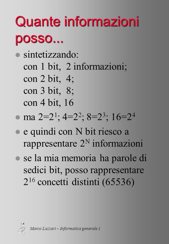 Marco Lazzari – Informatica generale 1 Quante informazioni posso...