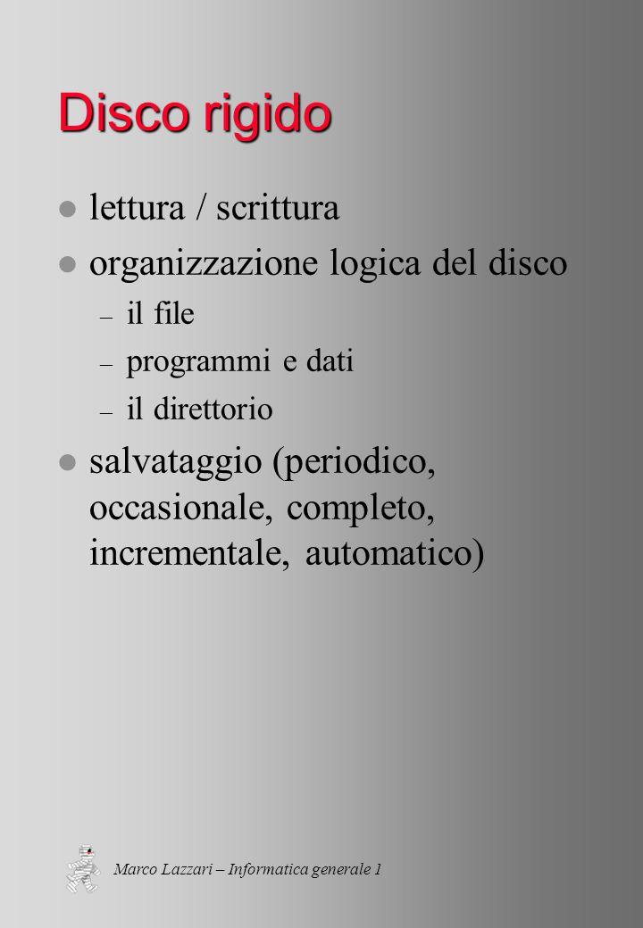 Marco Lazzari – Informatica generale 1 Disco rigido l lettura / scrittura l organizzazione logica del disco – il file – programmi e dati – il direttorio l salvataggio (periodico, occasionale, completo, incrementale, automatico)