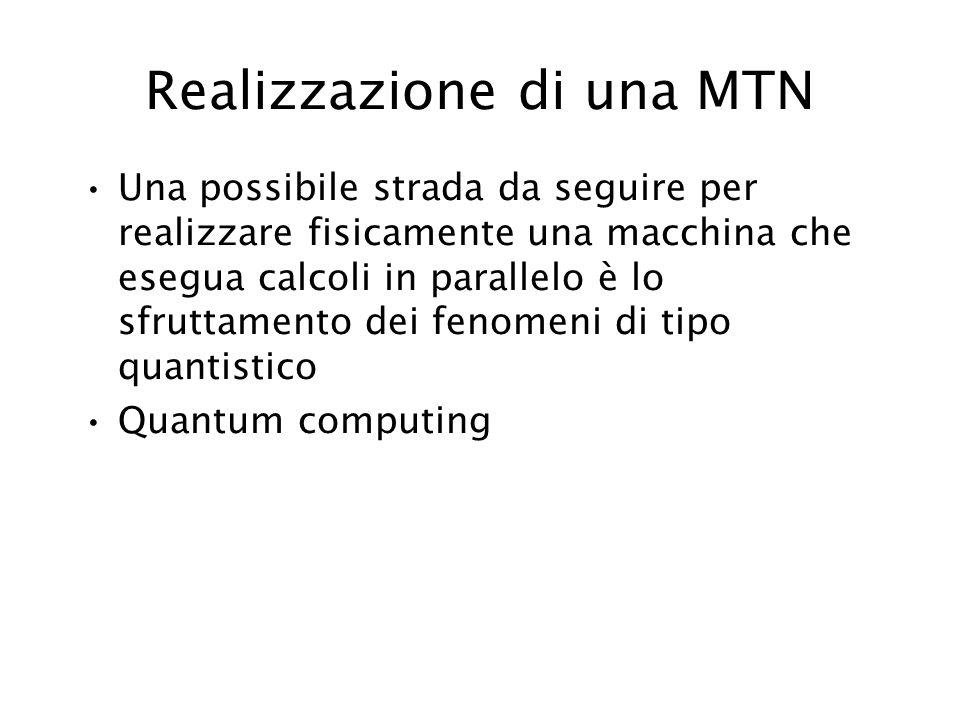 Realizzazione di una MTN Una possibile strada da seguire per realizzare fisicamente una macchina che esegua calcoli in parallelo è lo sfruttamento dei