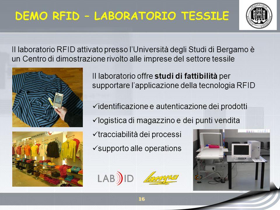 16 DEMO RFID – LABORATORIO TESSILE Il laboratorio offre studi di fattibilità per supportare lapplicazione della tecnologia RFID identificazione e aute