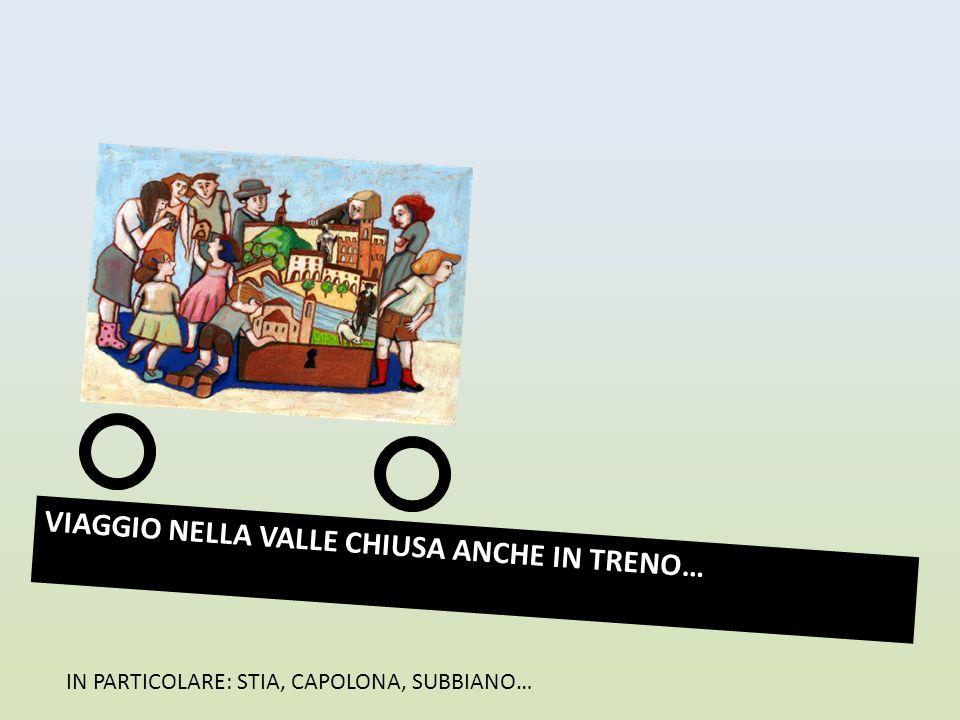 VIAGGIO NELLA VALLE CHIUSA ANCHE IN TRENO… IN PARTICOLARE: STIA, CAPOLONA, SUBBIANO…