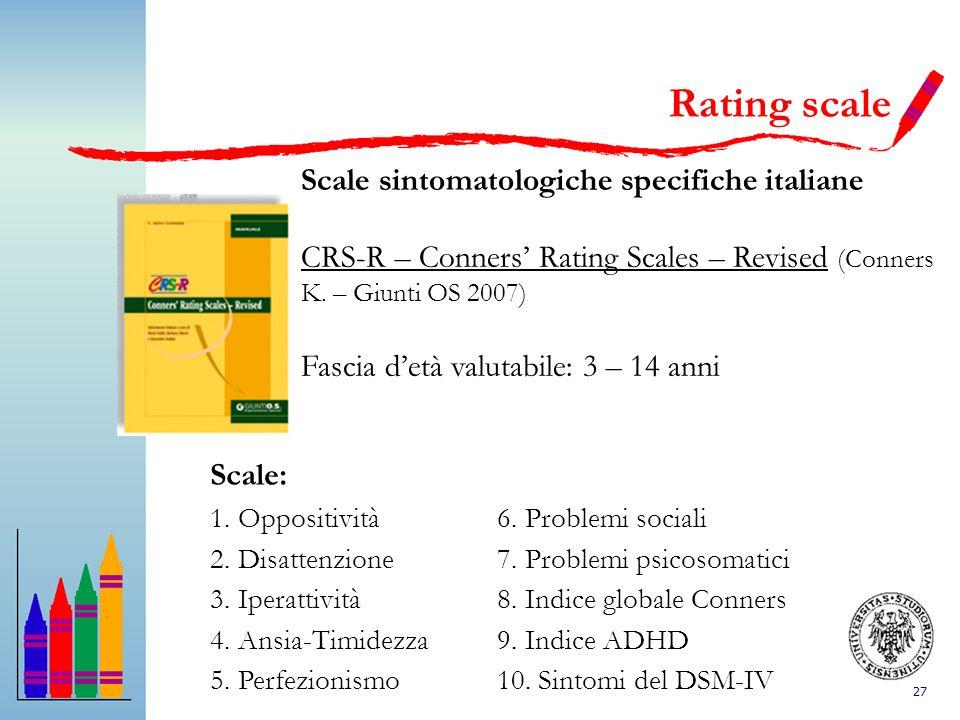 27 Scale sintomatologiche specifiche italiane CRS-R – Conners Rating Scales – Revised (Conners K. – Giunti OS 2007) Fascia detà valutabile: 3 – 14 ann
