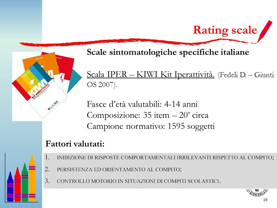 28 Scale sintomatologiche specifiche italiane Scala IPER – KIWI Kit Iperattività. (Fedeli D. – Giunti OS 2007). Fasce detà valutabili: 4-14 anni Compo