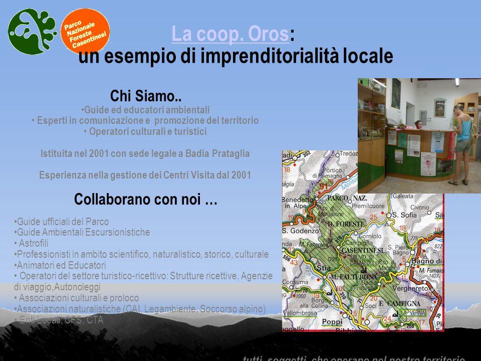 La coop. OrosLa coop. Oros: un esempio di imprenditorialità locale Chi Siamo.. Guide ed educatori ambientali Esperti in comunicazione e promozione del