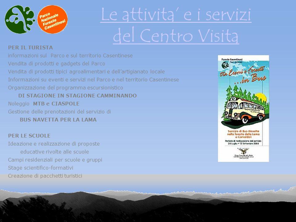 Le attivita e i servizi del Centro Visita PER IL TURISTA informazioni sul Parco e sul territorio Casentinese Vendita di prodotti e gadgets del Parco V