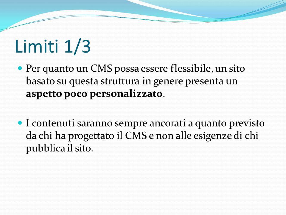 Limiti 1/3 Per quanto un CMS possa essere flessibile, un sito basato su questa struttura in genere presenta un aspetto poco personalizzato. I contenut