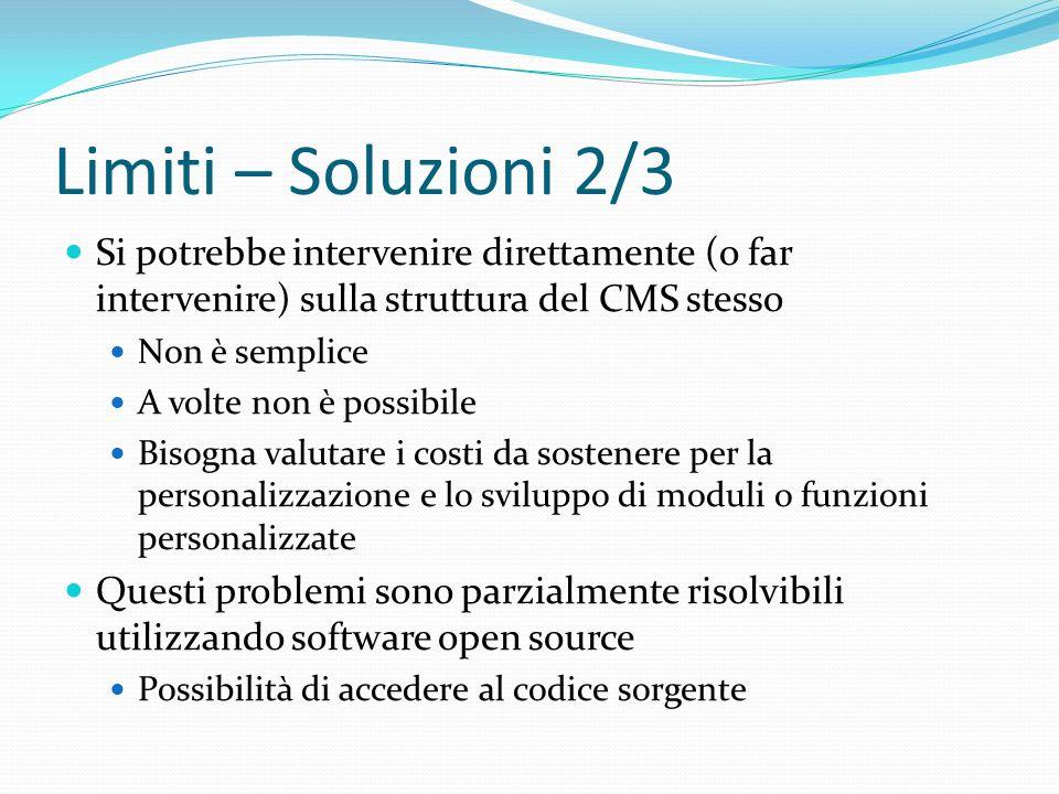 Limiti – Soluzioni 2/3 Si potrebbe intervenire direttamente (o far intervenire) sulla struttura del CMS stesso Non è semplice A volte non è possibile