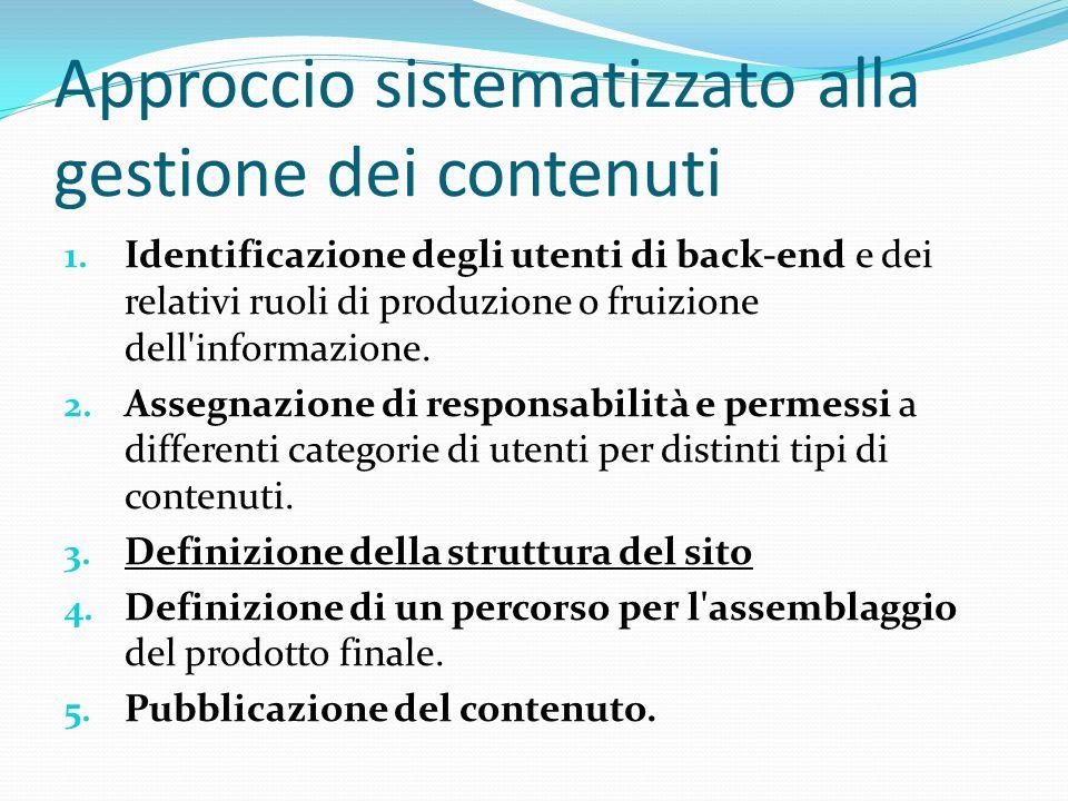 Approccio sistematizzato alla gestione dei contenuti 1. Identificazione degli utenti di back-end e dei relativi ruoli di produzione o fruizione dell'i