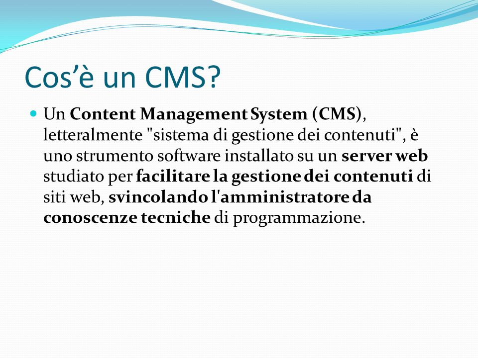 Esempi di CMS Open Source CMS Made Simple Docebo CMS Joomla Drupal Mambo PHPNuke ZenCart WordPress …