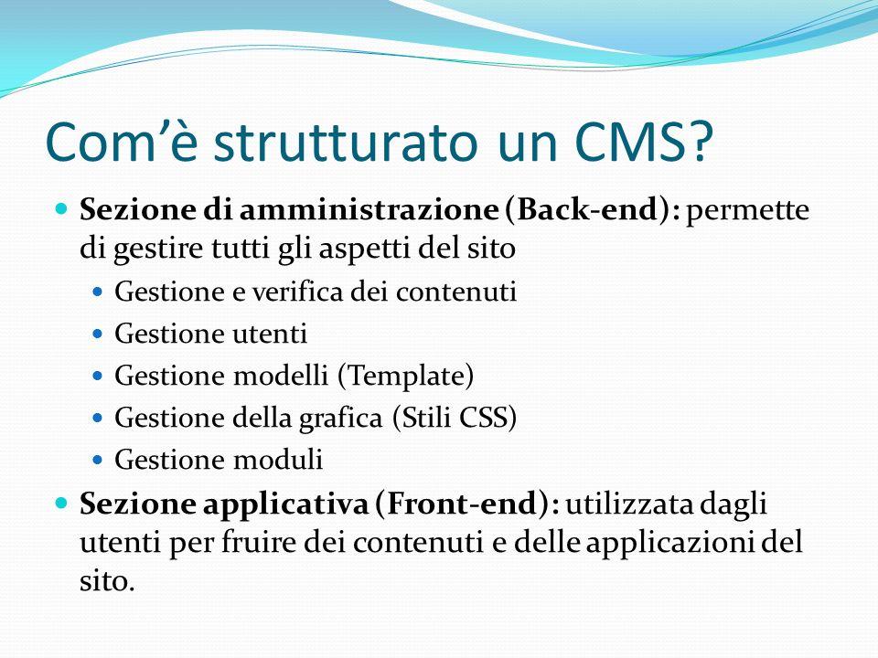 Comè strutturato un CMS? Sezione di amministrazione (Back-end): permette di gestire tutti gli aspetti del sito Gestione e verifica dei contenuti Gesti