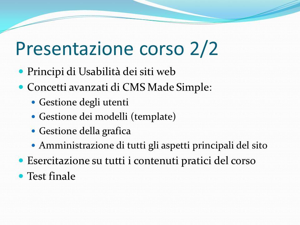Presentazione corso 2/2 Principi di Usabilità dei siti web Concetti avanzati di CMS Made Simple: Gestione degli utenti Gestione dei modelli (template)
