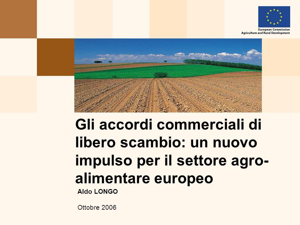 Gli accordi commerciali di libero scambio: un nuovo impulso per il settore agro- alimentare europeo Aldo LONGO Ottobre 2006