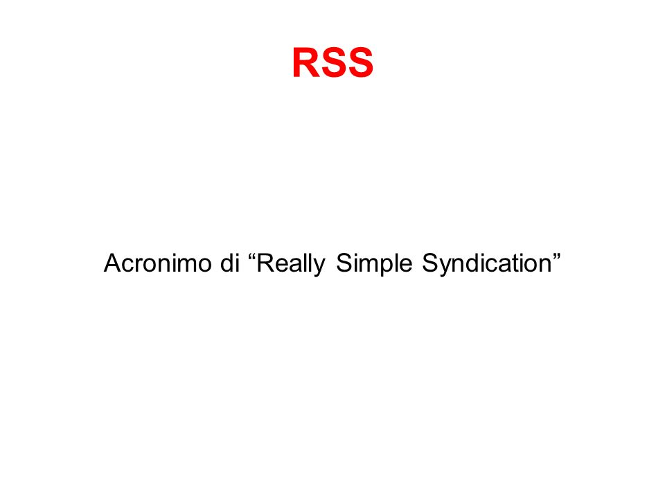 RSS Acronimo di Really Simple Syndication
