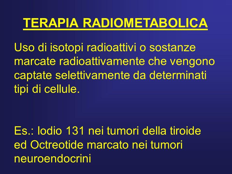 Uso di isotopi radioattivi o sostanze marcate radioattivamente che vengono captate selettivamente da determinati tipi di cellule. Es.: Iodio 131 nei t