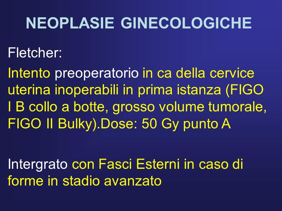 NEOPLASIE GINECOLOGICHE Fletcher: Intento preoperatorio in ca della cervice uterina inoperabili in prima istanza (FIGO I B collo a botte, grosso volum