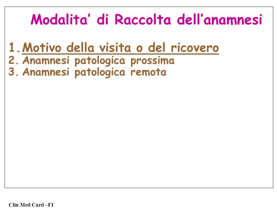 Clin Med Card –FI Modalita di Raccolta dellanamnesi 1.Motivo della visita o del ricovero 2.Anamnesi patologica prossima 3.Anamnesi patologica remota