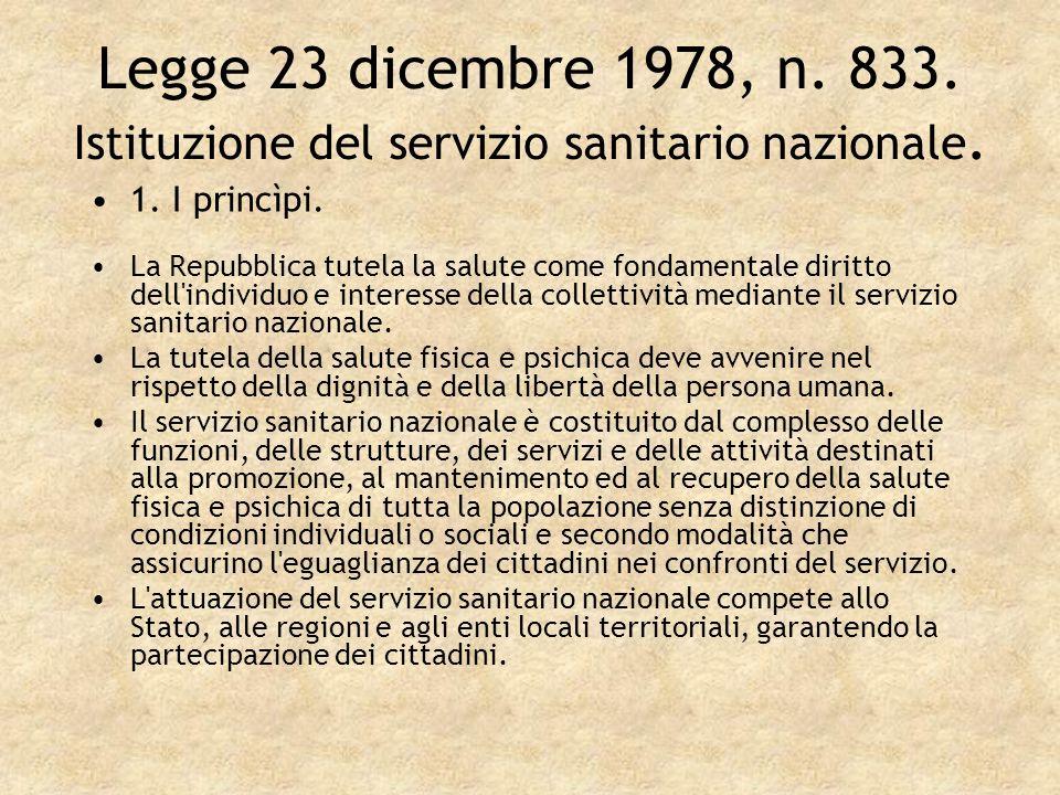 Legge 23 dicembre 1978, n. 833. Istituzione del servizio sanitario nazionale. 1. I princìpi. La Repubblica tutela la salute come fondamentale diritto