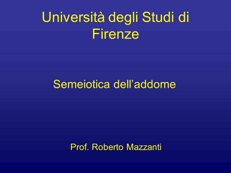 Università degli Studi di Firenze Semeiotica delladdome Prof. Roberto Mazzanti