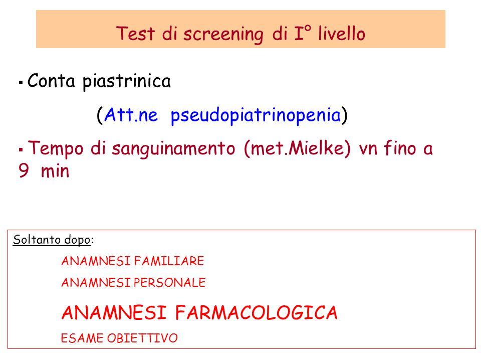 Test di screening di I° livello Conta piastrinica (Att.ne pseudopiatrinopenia) Tempo di sanguinamento (met.Mielke) vn fino a 9 min Soltanto dopo: ANAM
