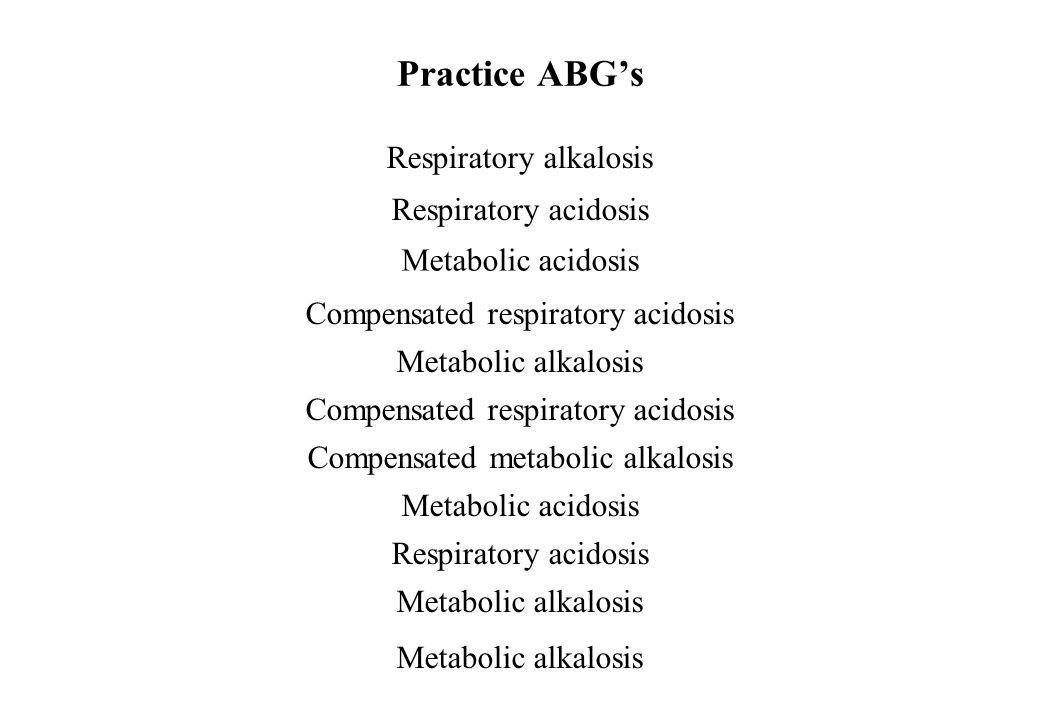 Practice ABGs 1. PaO 2 90SaO 2 95 pH 7.48 PaCO 2 32 HCO 3 24 2. PaO 2 60SaO 2 90 pH 7.32 PaCO 2 48 HCO 3 25 3. PaO 2 95SaO 2 100 pH 7.30 PaCO 2 40 HCO