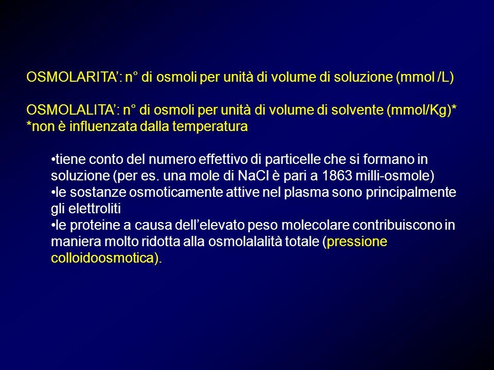 OSMOLARITA: n° di osmoli per unità di volume di soluzione (mmol /L) OSMOLALITA: n° di osmoli per unità di volume di solvente (mmol/Kg)* *non è influen