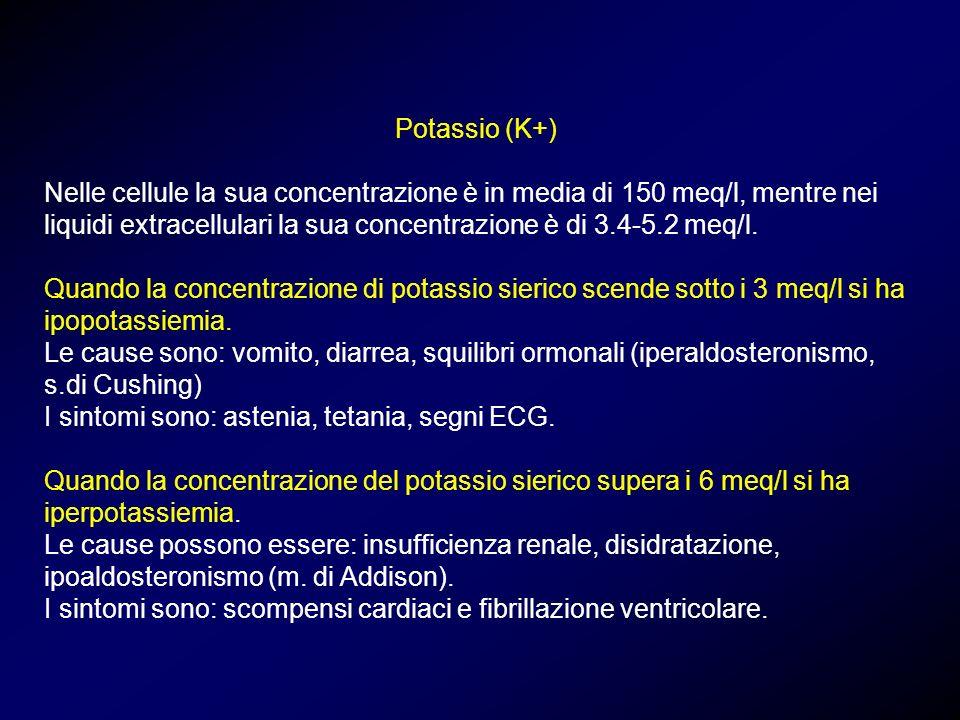 Potassio (K+) Nelle cellule la sua concentrazione è in media di 150 meq/l, mentre nei liquidi extracellulari la sua concentrazione è di 3.4-5.2 meq/l.