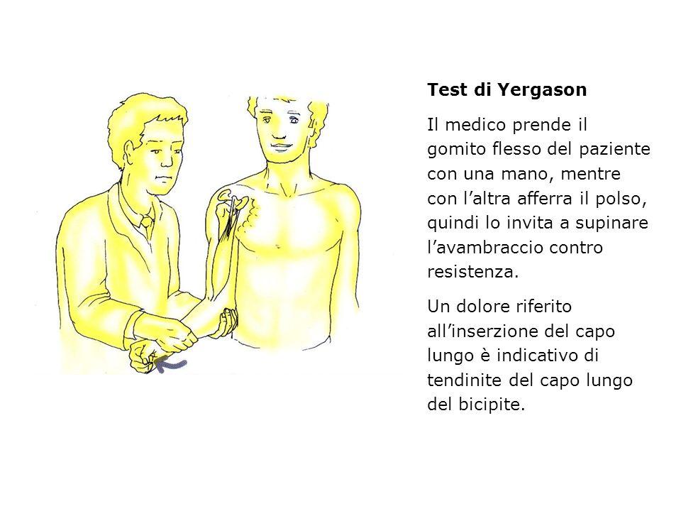 Test di Yergason Il medico prende il gomito flesso del paziente con una mano, mentre con laltra afferra il polso, quindi lo invita a supinare lavambra