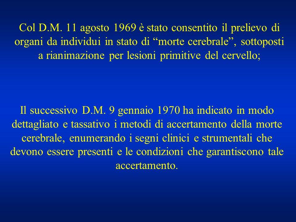 Col D.M. 11 agosto 1969 è stato consentito il prelievo di organi da individui in stato di morte cerebrale, sottoposti a rianimazione per lesioni primi