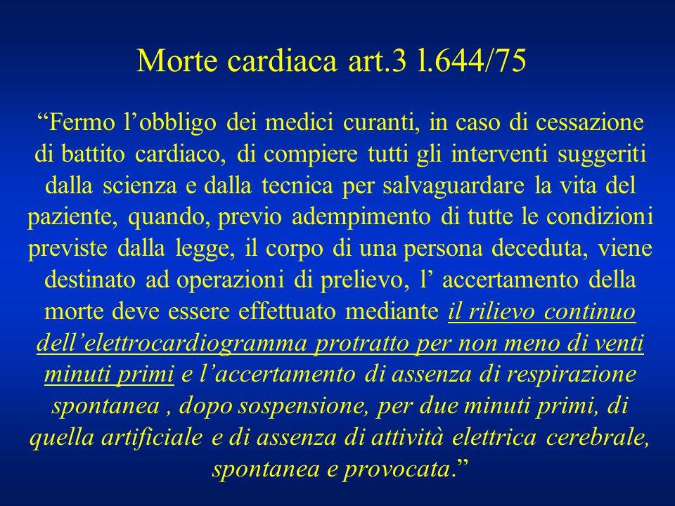 Morte cardiaca art.3 l.644/75 Fermo lobbligo dei medici curanti, in caso di cessazione di battito cardiaco, di compiere tutti gli interventi suggeriti