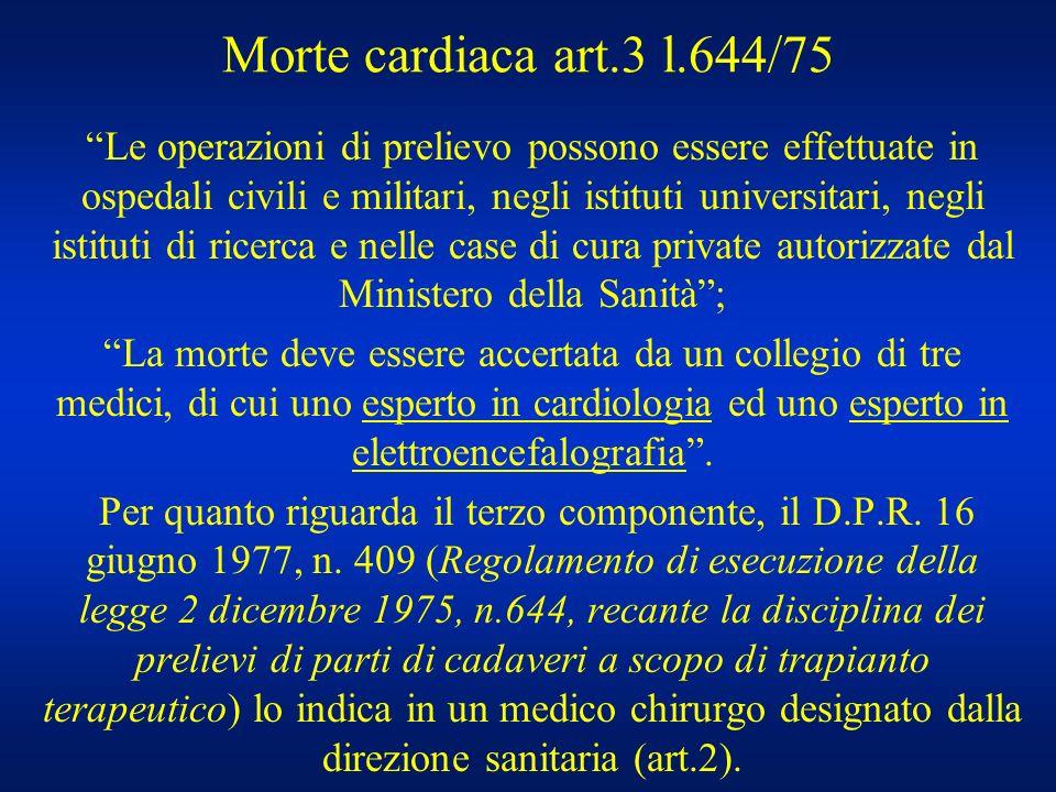 Morte cardiaca art.3 l.644/75 Le operazioni di prelievo possono essere effettuate in ospedali civili e militari, negli istituti universitari, negli is