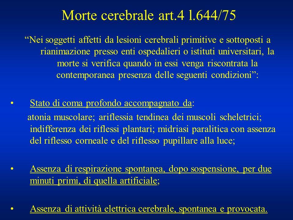 Morte cerebrale art.4 l.644/75 Nei soggetti affetti da lesioni cerebrali primitive e sottoposti a rianimazione presso enti ospedalieri o istituti univ