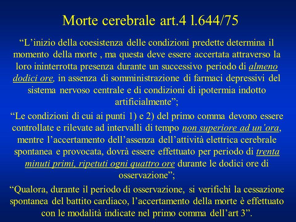 Morte cerebrale art.4 l.644/75 Linizio della coesistenza delle condizioni predette determina il momento della morte, ma questa deve essere accertata a
