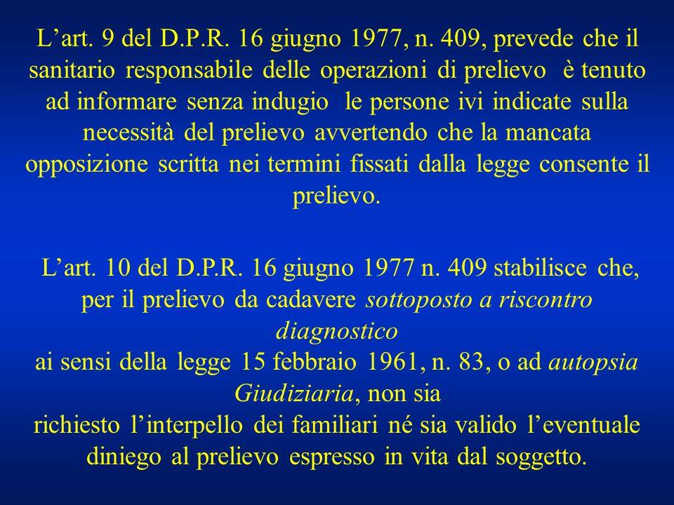 Lart. 9 del D.P.R. 16 giugno 1977, n. 409, prevede che il sanitario responsabile delle operazioni di prelievo è tenuto ad informare senza indugio le p