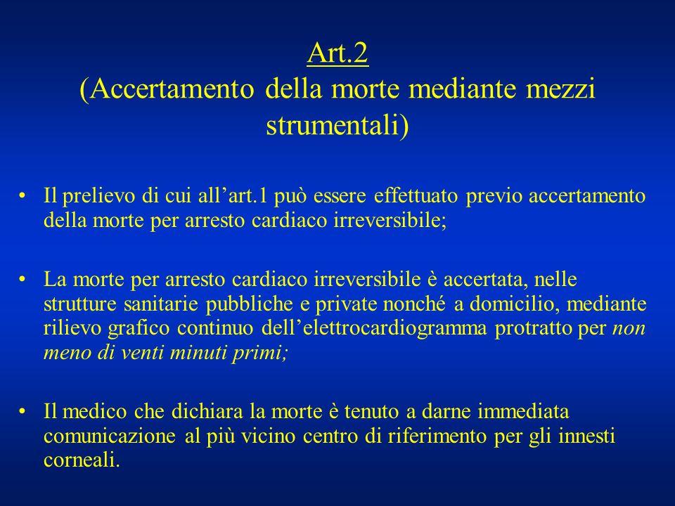 Art.2 (Accertamento della morte mediante mezzi strumentali) Il prelievo di cui allart.1 può essere effettuato previo accertamento della morte per arre