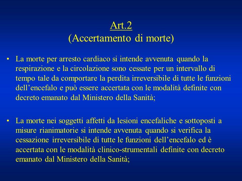 Art.2 (Accertamento di morte) La morte per arresto cardiaco si intende avvenuta quando la respirazione e la circolazione sono cessate per un intervall