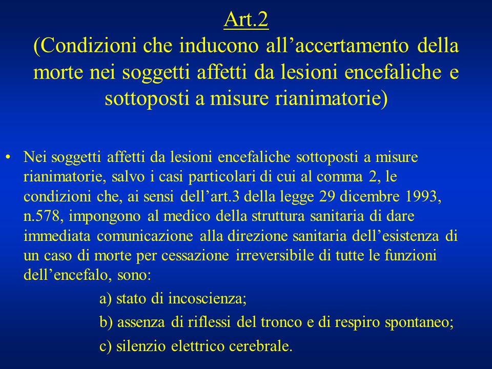 Art.2 (Condizioni che inducono allaccertamento della morte nei soggetti affetti da lesioni encefaliche e sottoposti a misure rianimatorie) Nei soggett