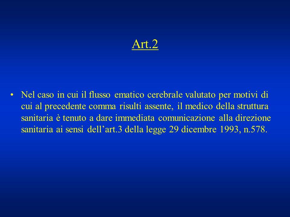 Art.2 Nel caso in cui il flusso ematico cerebrale valutato per motivi di cui al precedente comma risulti assente, il medico della struttura sanitaria
