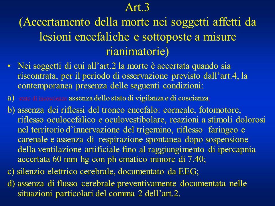 Art.3 (Accertamento della morte nei soggetti affetti da lesioni encefaliche e sottoposte a misure rianimatorie) Nei soggetti di cui allart.2 la morte