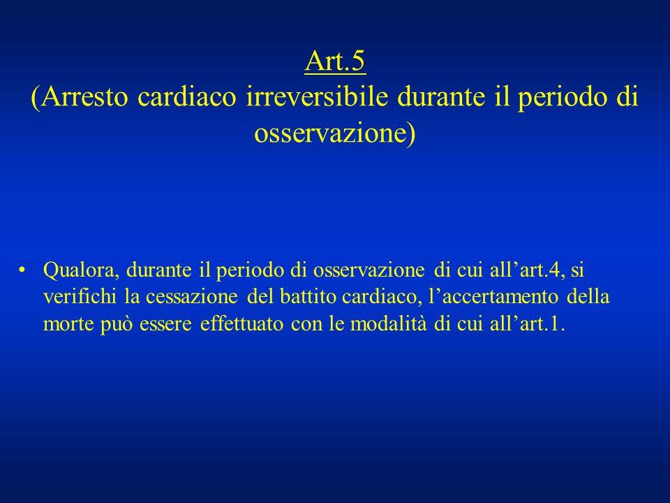 Art.5 (Arresto cardiaco irreversibile durante il periodo di osservazione) Qualora, durante il periodo di osservazione di cui allart.4, si verifichi la