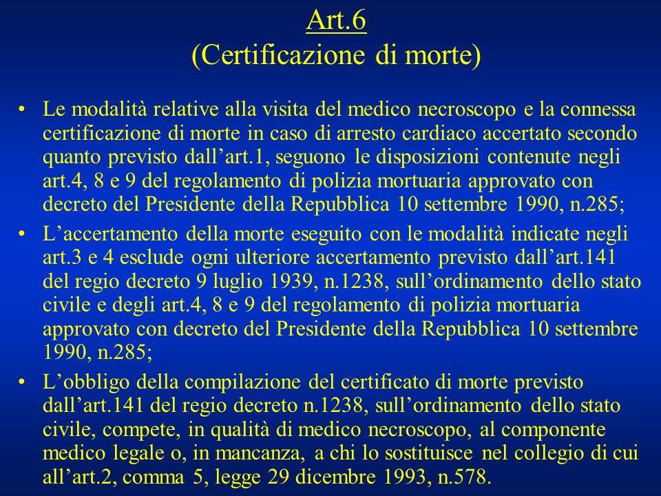 Art.6 (Certificazione di morte) Le modalità relative alla visita del medico necroscopo e la connessa certificazione di morte in caso di arresto cardia