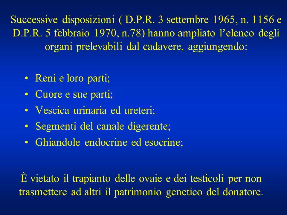 Successive disposizioni ( D.P.R. 3 settembre 1965, n. 1156 e D.P.R. 5 febbraio 1970, n.78) hanno ampliato lelenco degli organi prelevabili dal cadaver