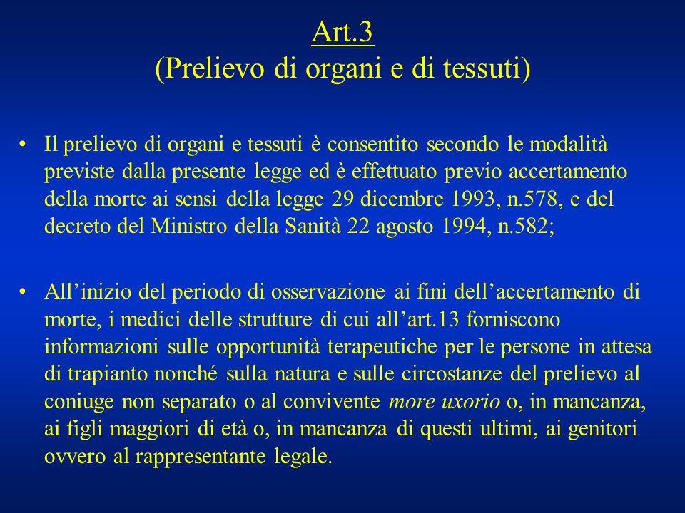 Art.3 (Prelievo di organi e di tessuti) Il prelievo di organi e tessuti è consentito secondo le modalità previste dalla presente legge ed è effettuato